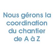 Nous gérons la coordination du chantier de A à Z